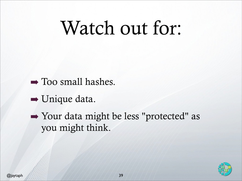 @jaytaph Watch out for: 39 ➡ Too small hashes. ...
