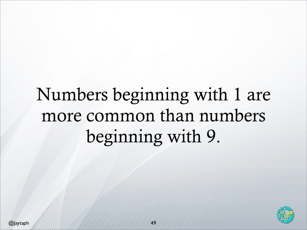 @jaytaph Numbers beginning with 1 are more comm...