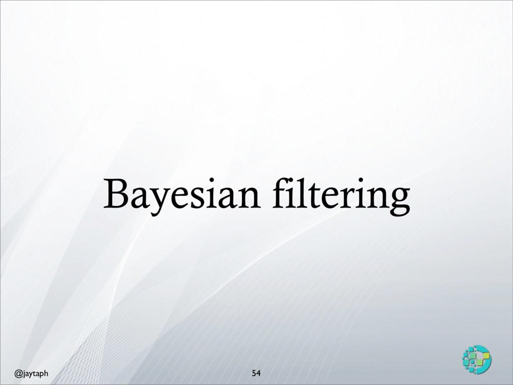 @jaytaph Bayesian filtering 54