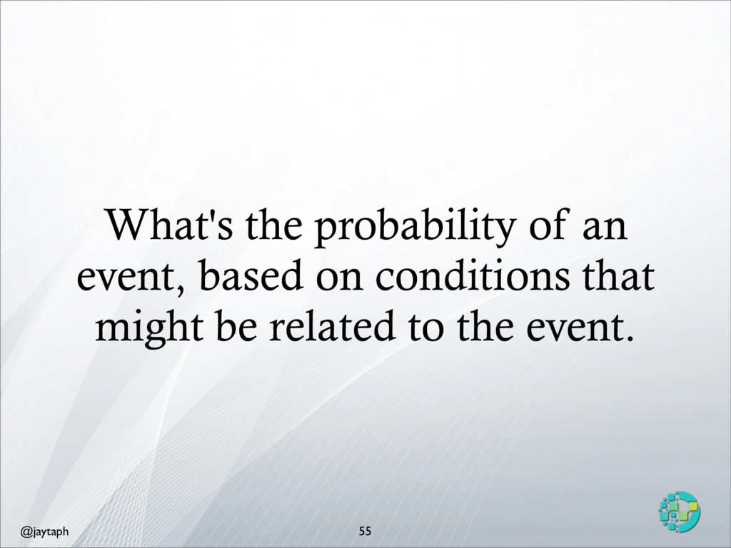 @jaytaph What's the probability of an event, ba...