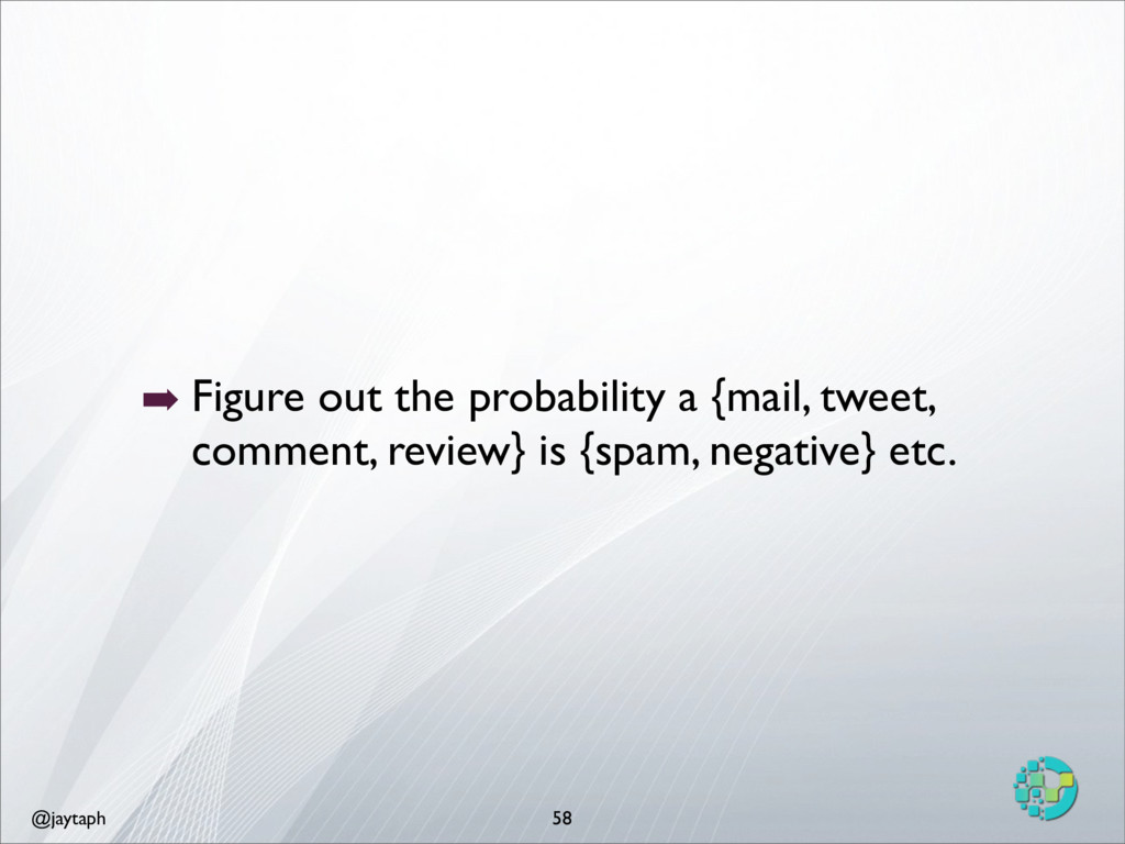 @jaytaph 58 ➡ Figure out the probability a {mai...