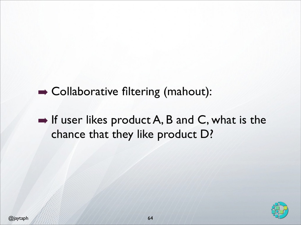 @jaytaph ➡ Collaborative filtering (mahout): ➡ I...