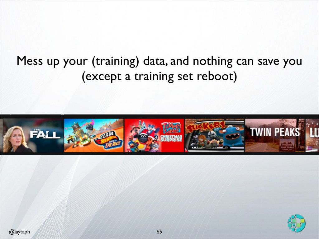 @jaytaph 65 Mess up your (training) data, and n...