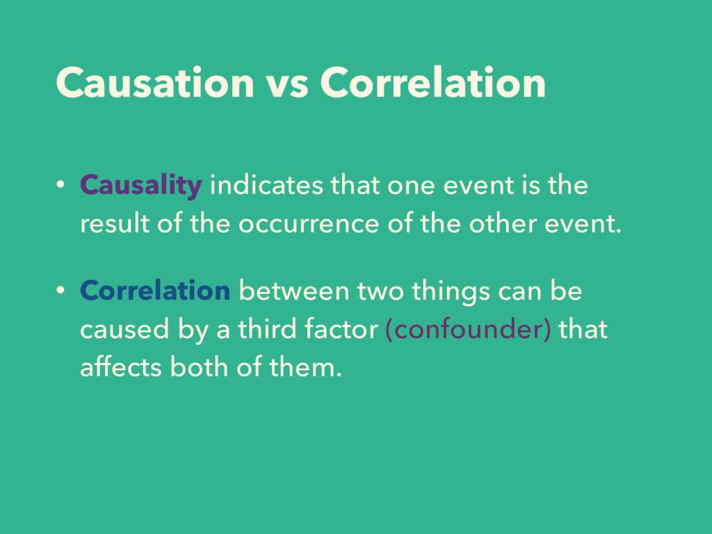 Causation vs Correlation • Causality indicates ...