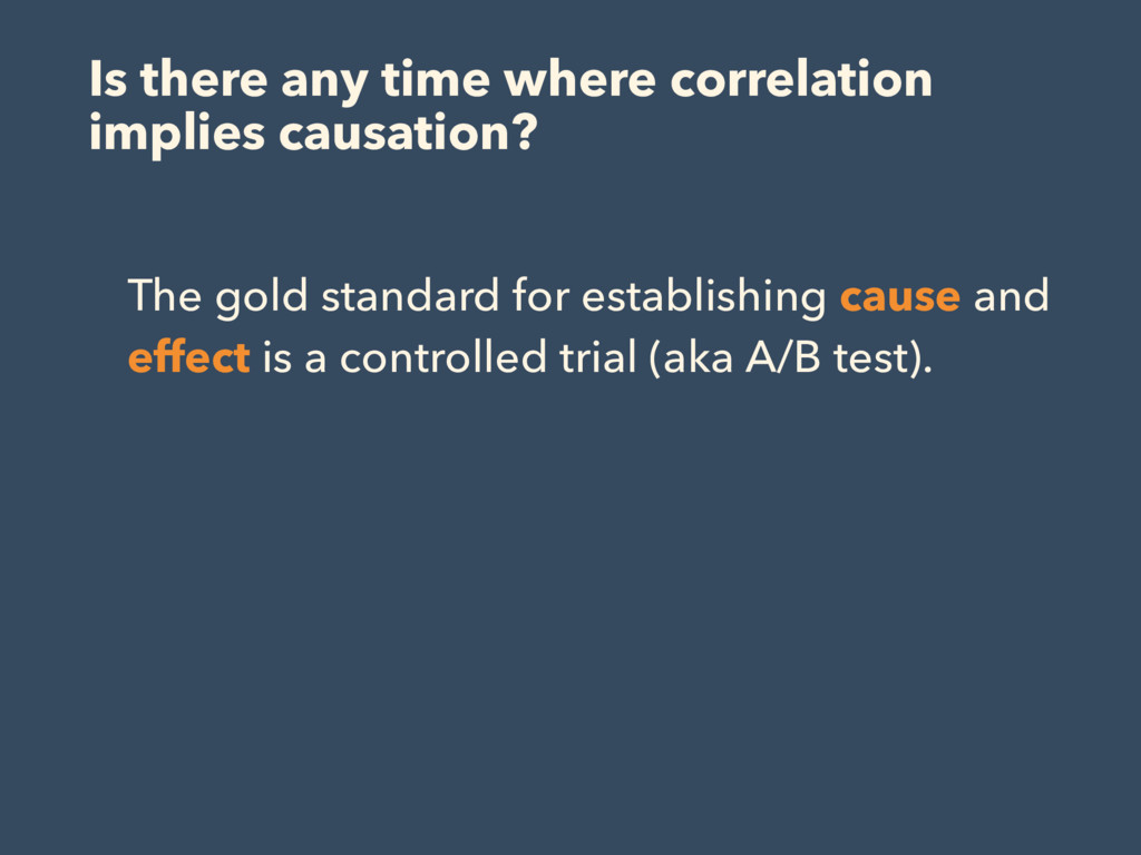 Is there any time where correlation implies cau...