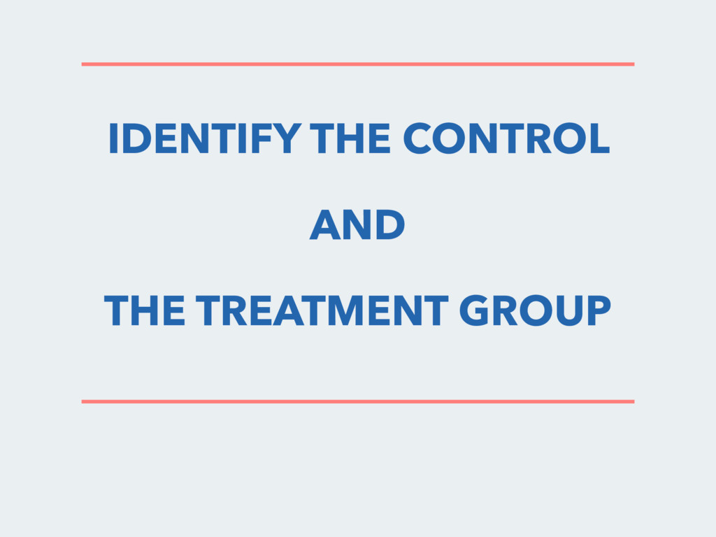 IDENTIFY THE CONTROL AND THE TREATMENT GROUP