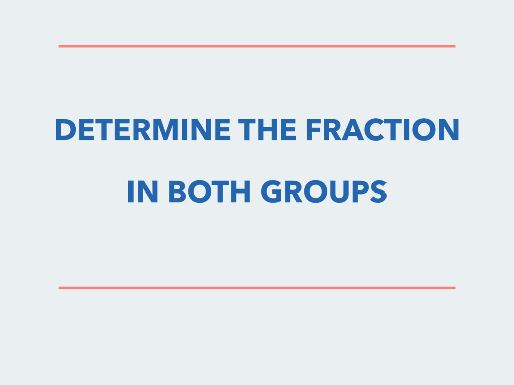 DETERMINE THE FRACTION IN BOTH GROUPS