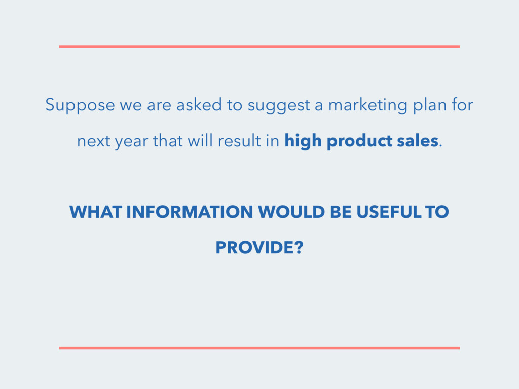 Suppose we are asked to suggest a marketing pla...