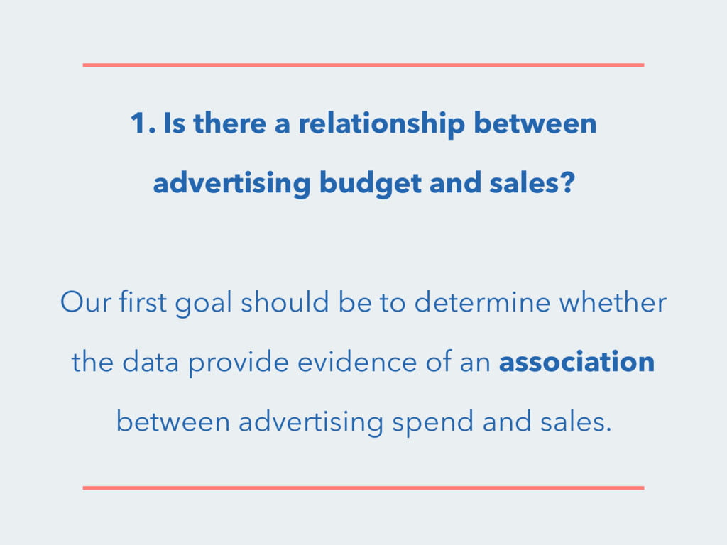 1. Is there a relationship between advertising ...