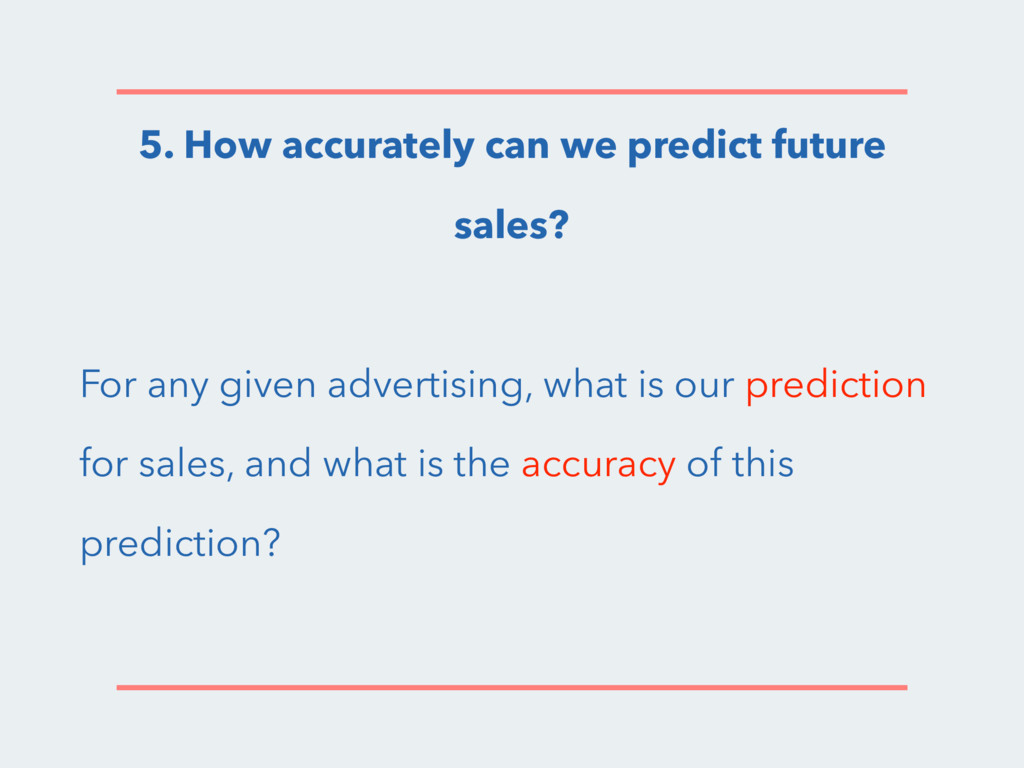 5. How accurately can we predict future sales? ...