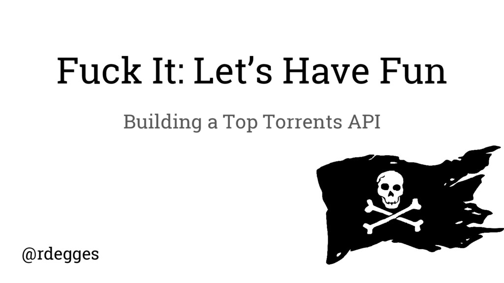 Fuck It: Let's Have Fun Building a Top Torrents...
