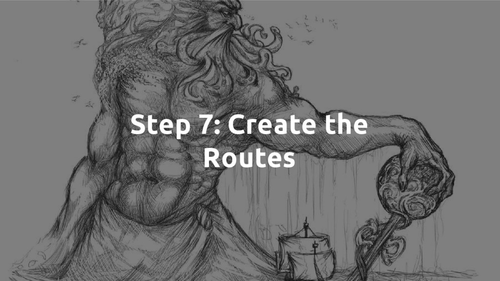 Step 7: Create the Routes