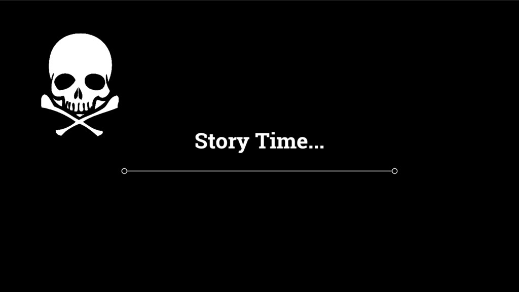 Story Time...