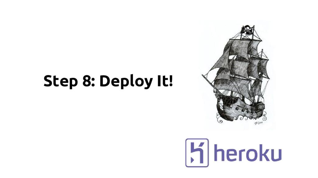 Step 8: Deploy It!