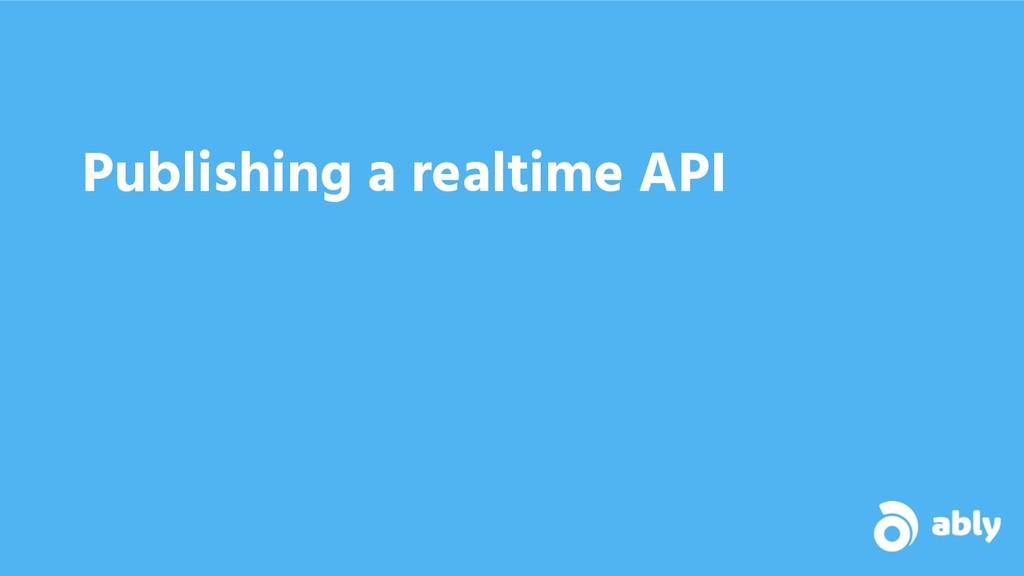 Publishing a realtime API