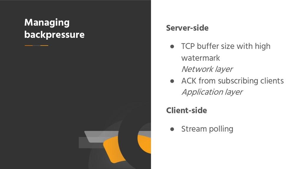 Managing backpressure Server-side ● TCP buffer ...