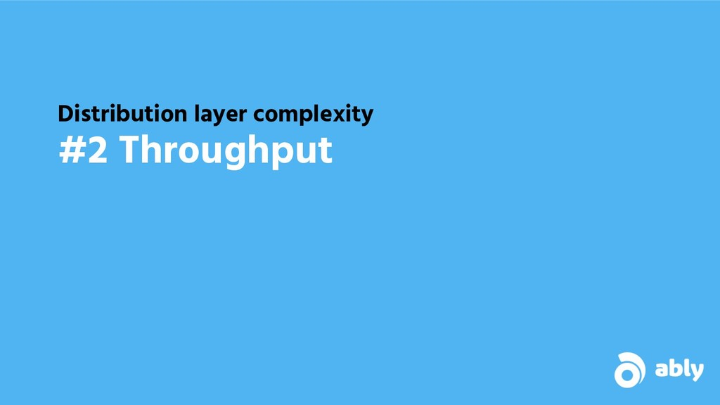 Distribution layer complexity #2 Throughput