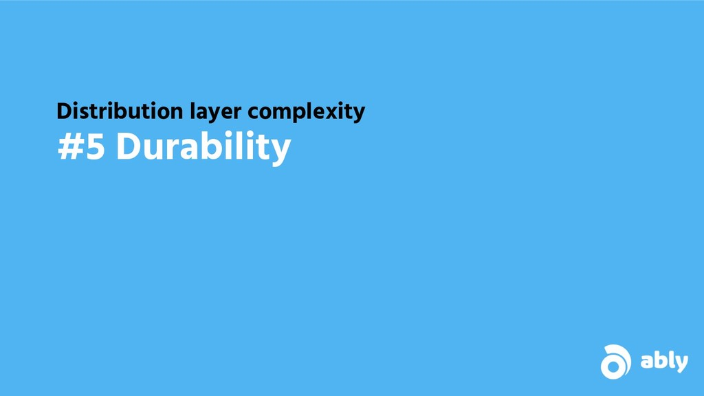 Distribution layer complexity #5 Durability