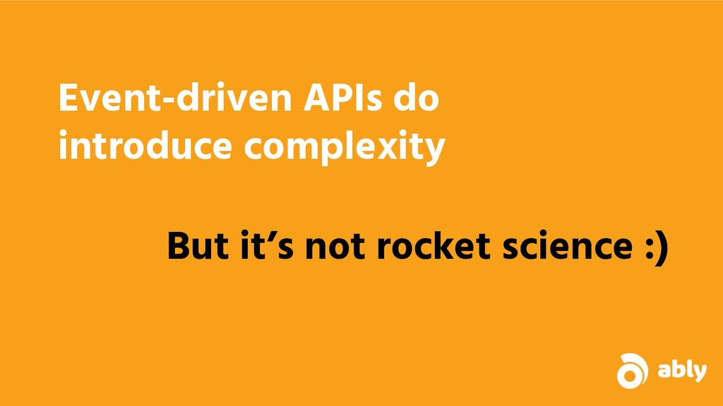Event-driven APIs do introduce complexity But i...