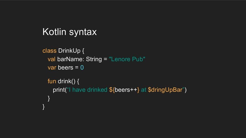 Kotlin syntax class DrinkUp { val barName: Stri...
