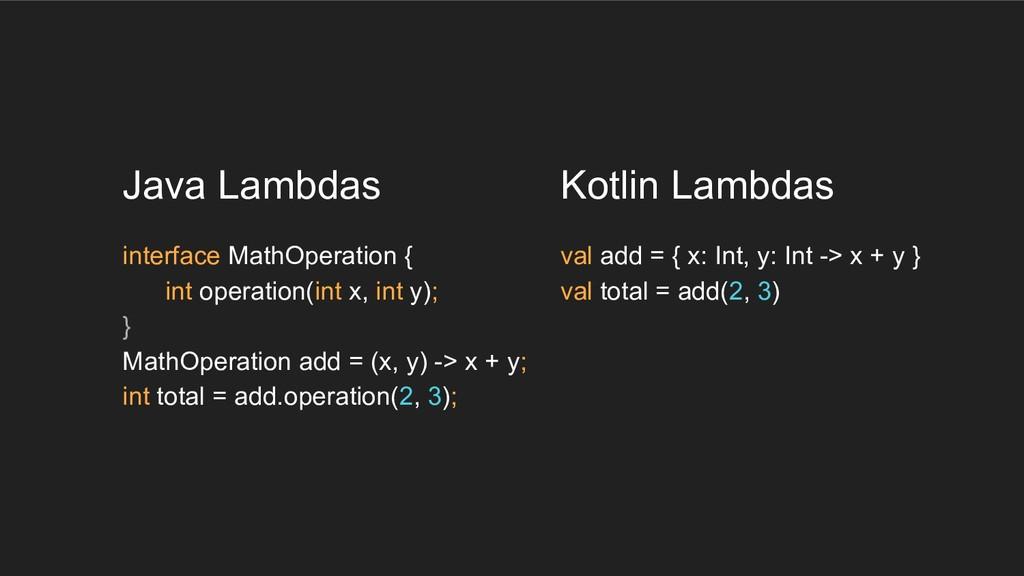 Java Lambdas interface MathOperation { int oper...
