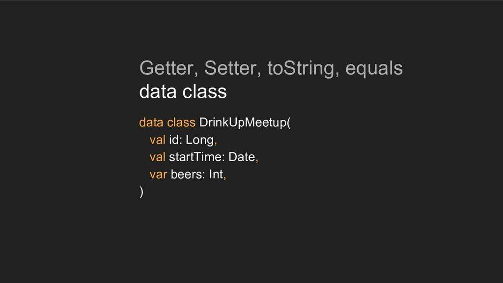 Getter, Setter, toString, equals data class dat...