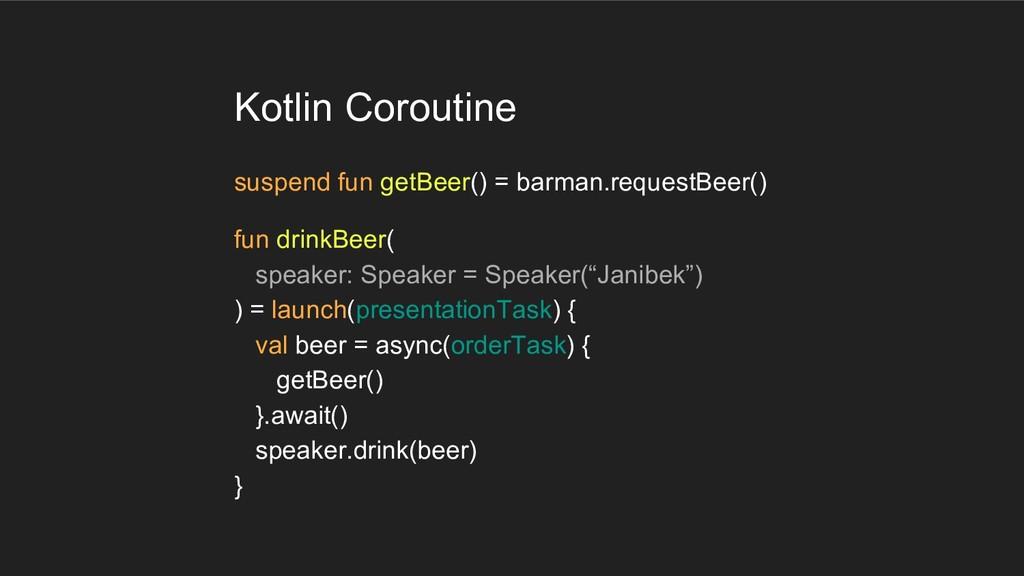 Kotlin Coroutine suspend fun getBeer() = barman...