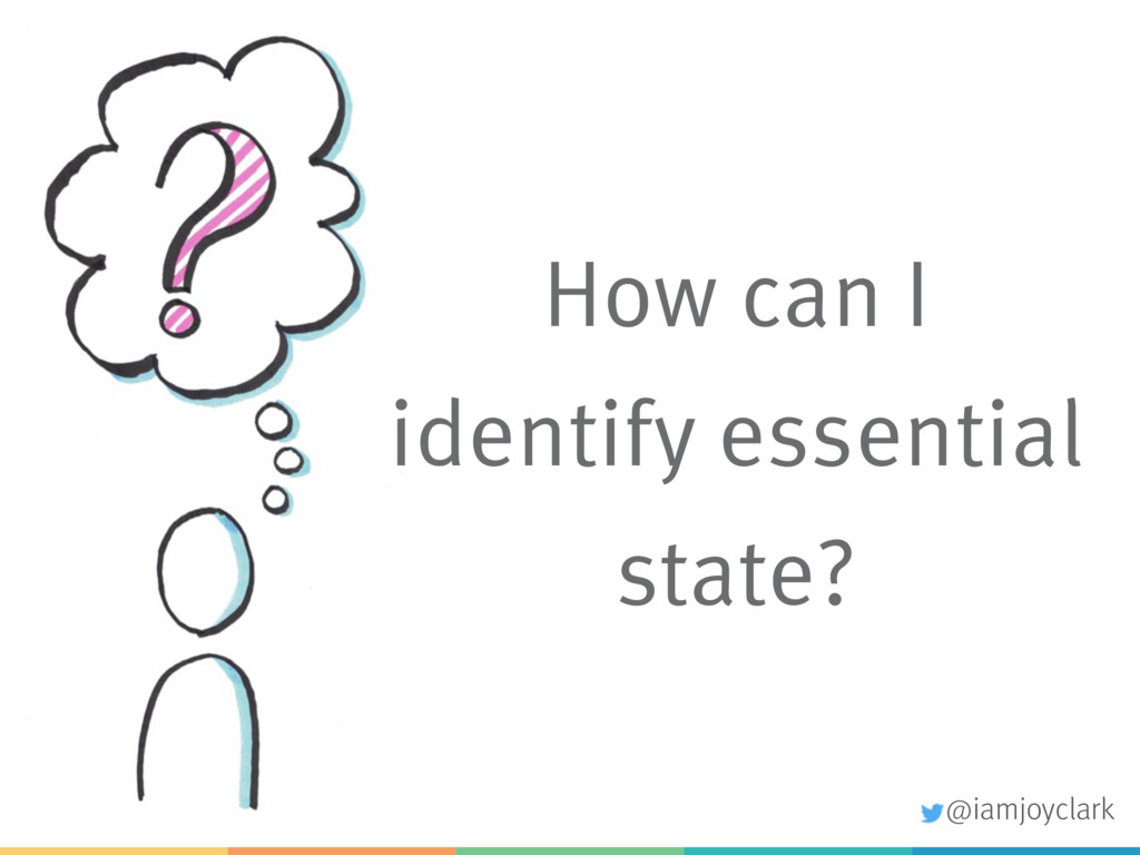 How can I identify essential state? @iamjoyclark