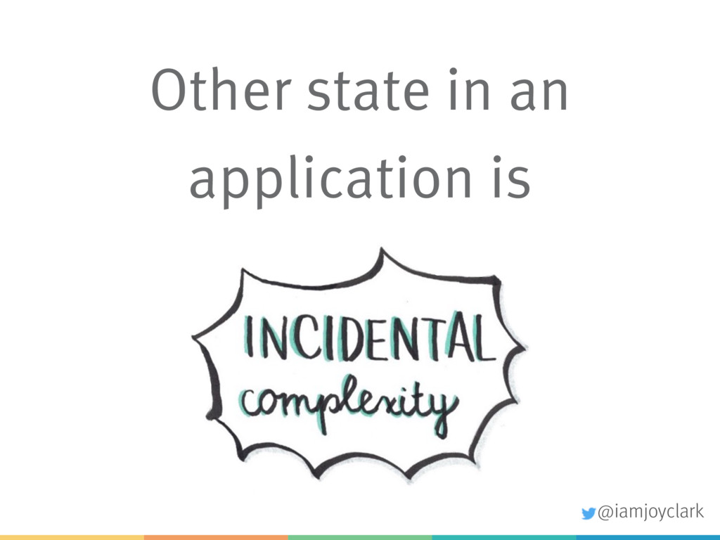 Other state in an application is @iamjoyclark