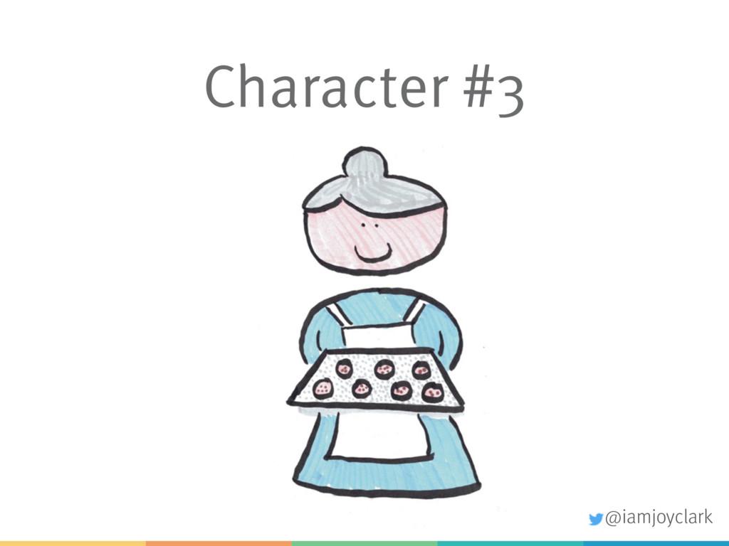 Character #3 @iamjoyclark