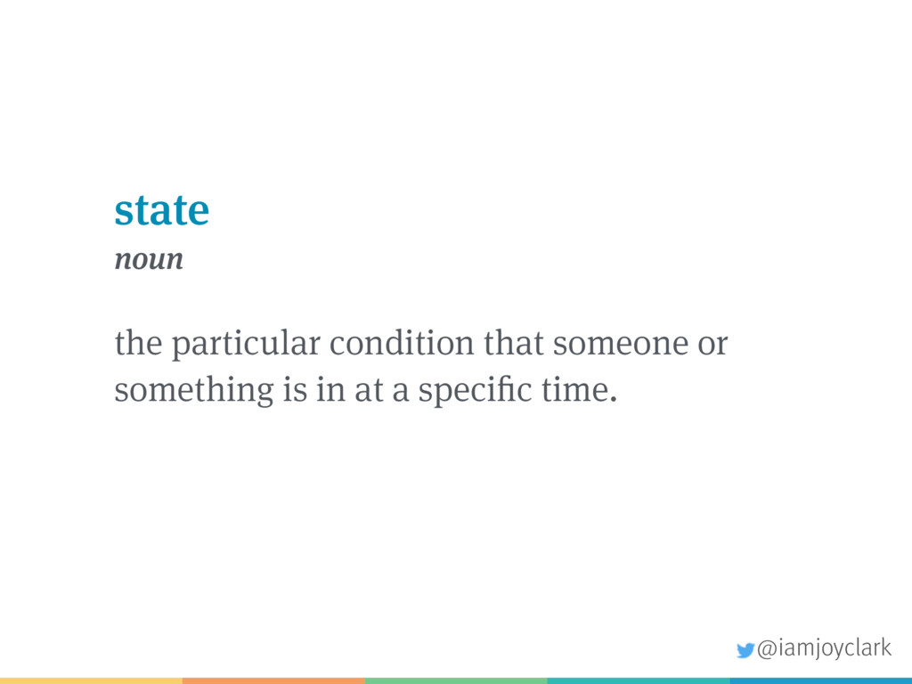 state noun the particular condition that someon...