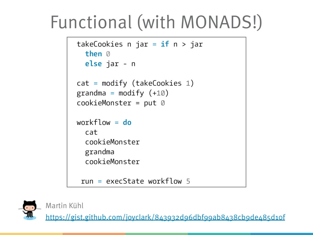 Functional (with MONADS!) takeCookies n jar = i...