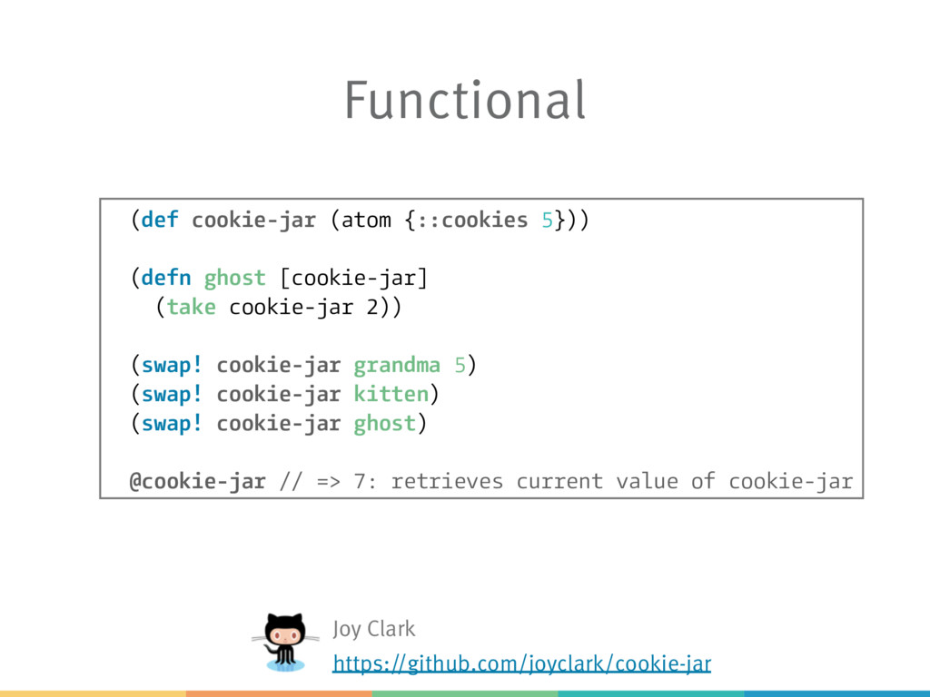 Functional (def cookie-jar (atom {::cookies 5})...