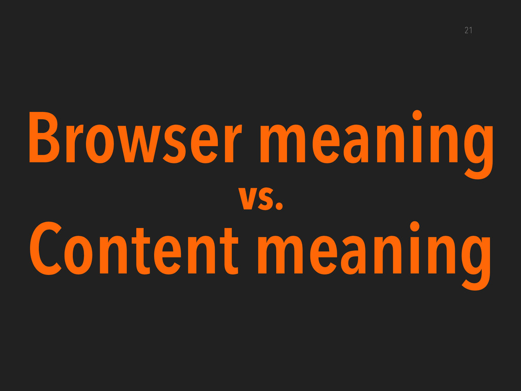 Browser meaning vs. Content meaning 21
