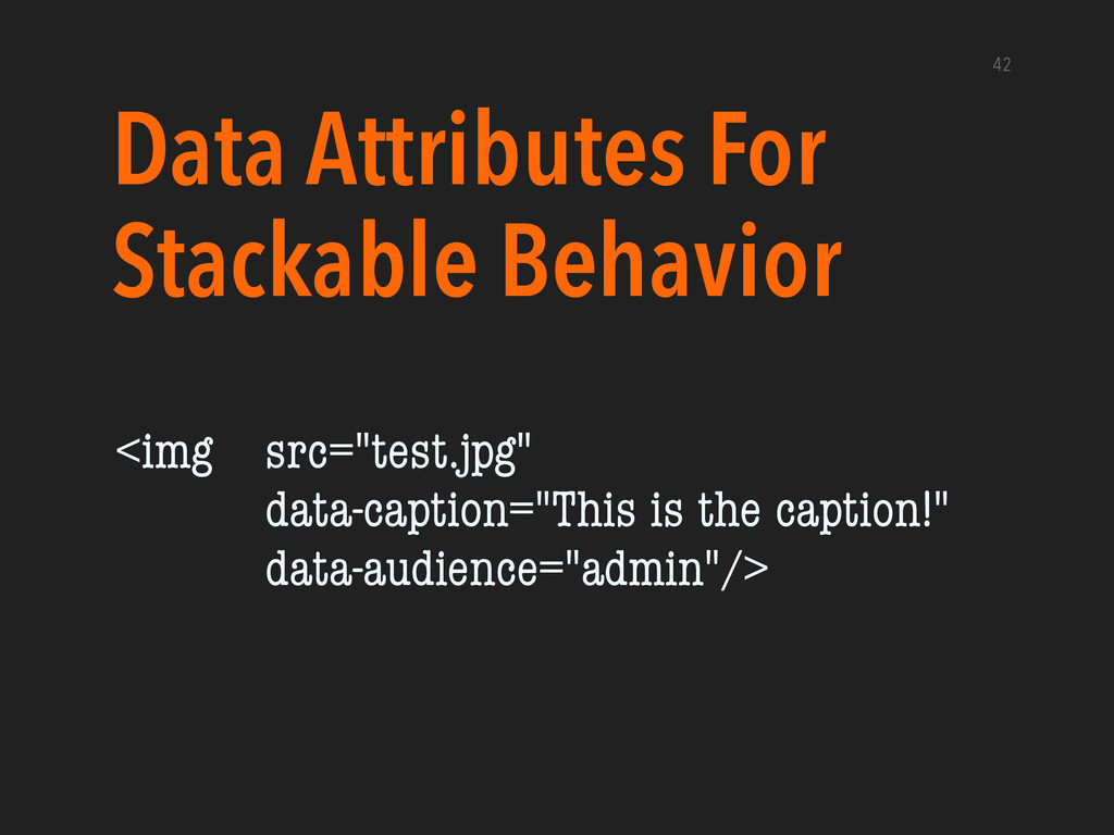 Data Attributes For Stackable Behavior 42 <img ...