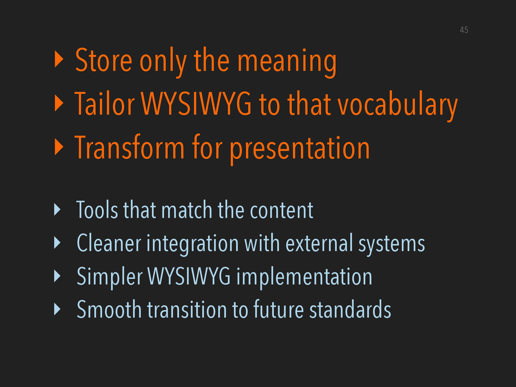 ‣ Store only the meaning ‣ Tailor WYSIWYG to th...