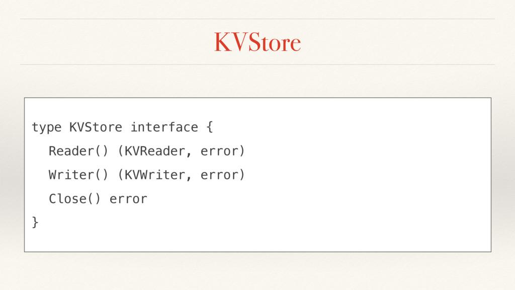 KVStore type KVStore interface { Reader() (KVRe...