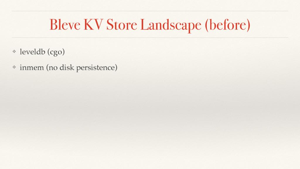 Bleve KV Store Landscape (before) ❖ leveldb (cg...