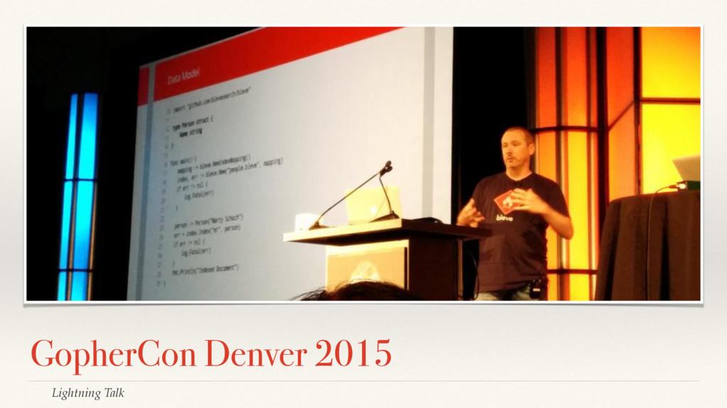 GopherCon Denver 2015 Lightning Talk