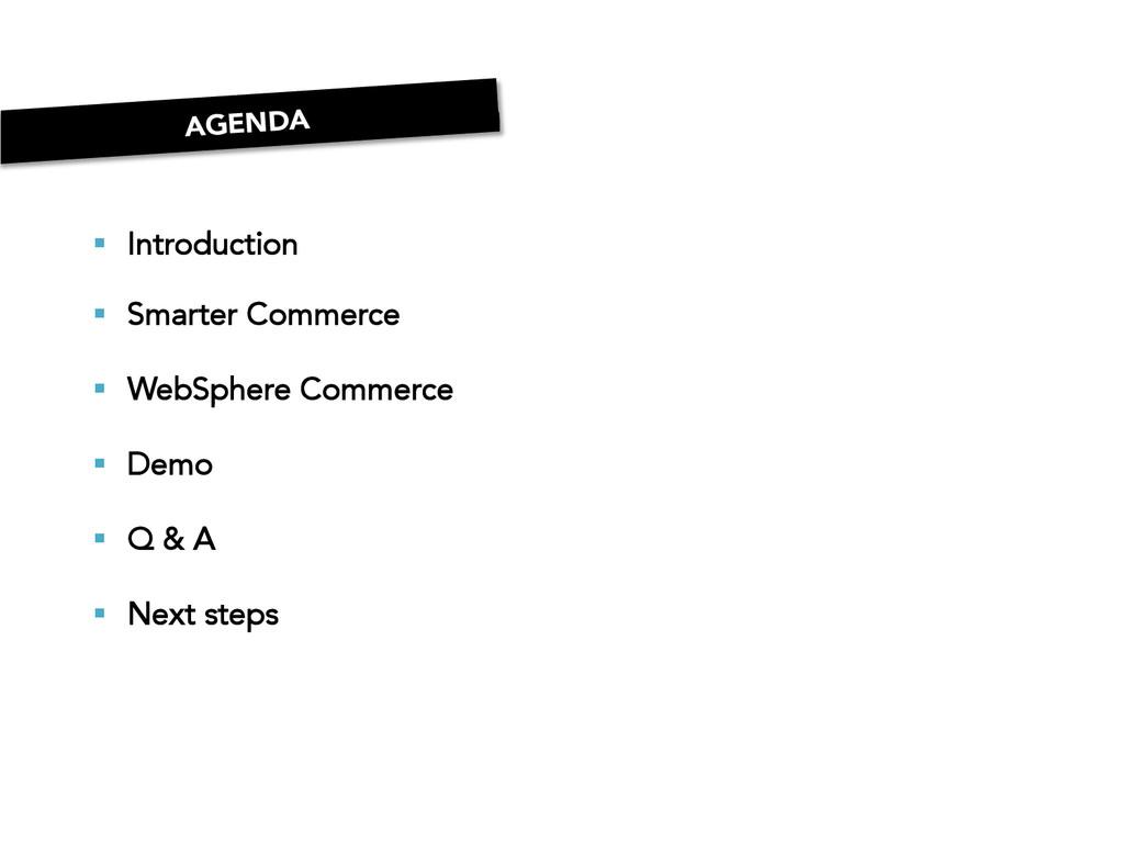 AGENDA § Introduction § Smarter Commerce...