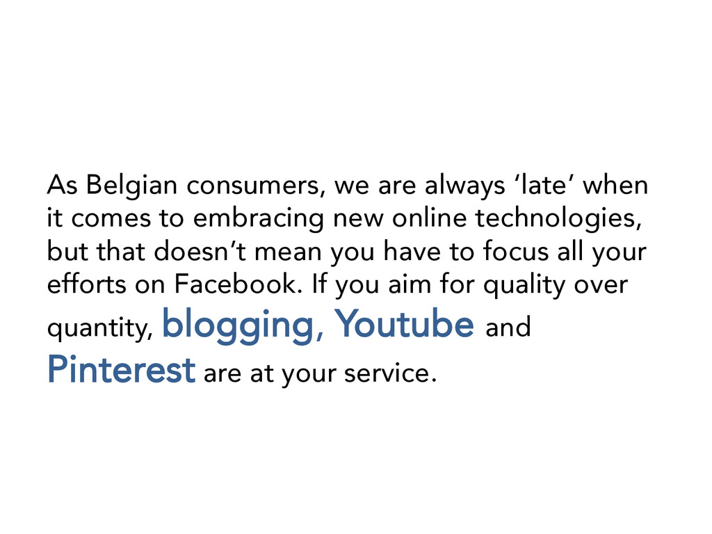 As Belgian consumers, we are always 'late' when...