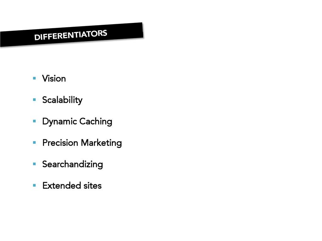 DIFFERENTIATORS § Vision § Scalability §...