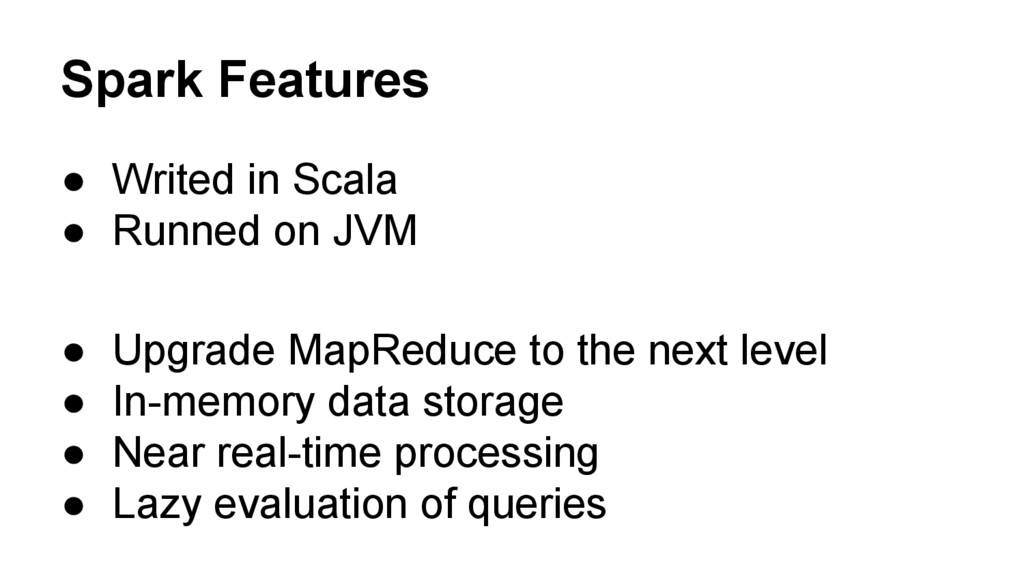 Spark Features ● Writed in Scala ● Runned on JV...