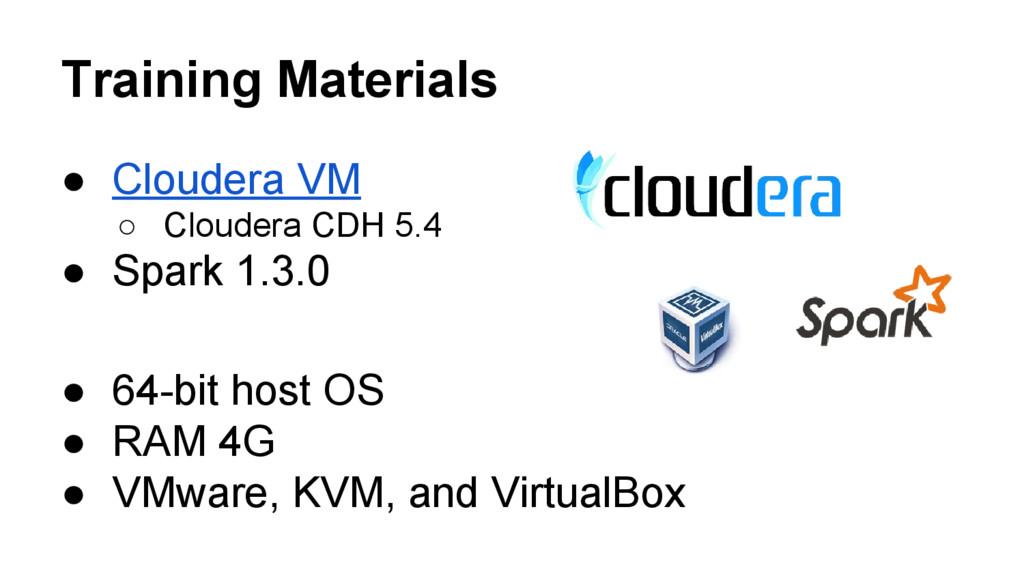 Training Materials ● Cloudera VM ○ Cloudera CDH...