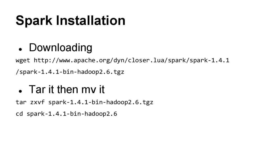 Spark Installation ● Downloading wget http://ww...