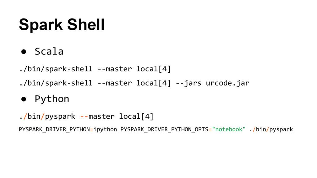 Spark Shell ● Scala ./bin/spark-shell --master ...