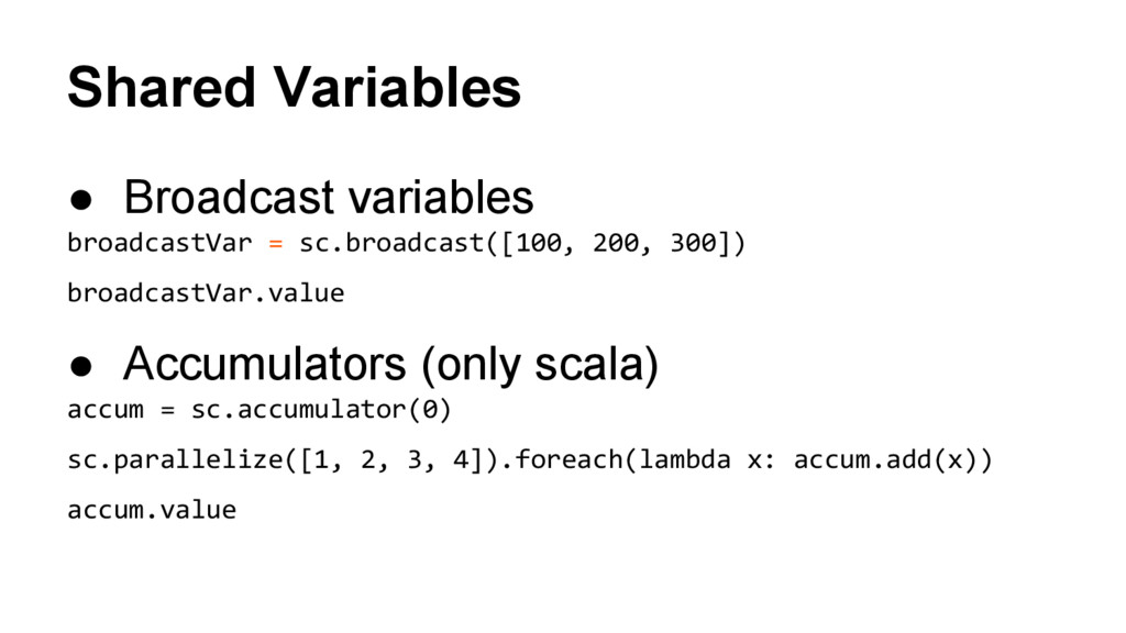 Shared Variables ● Broadcast variables broadcas...