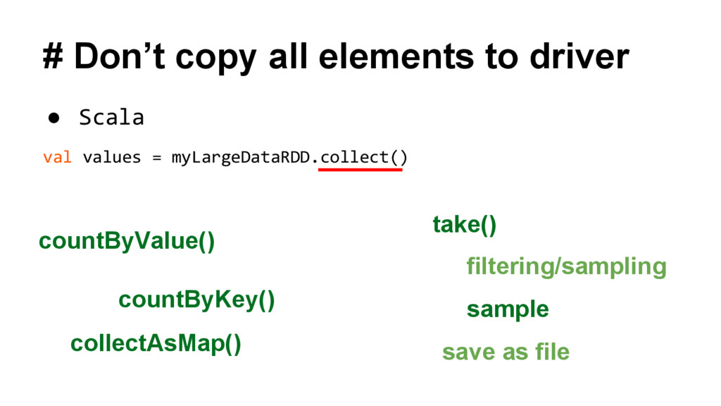 # Don't copy all elements to driver ● Scala val...