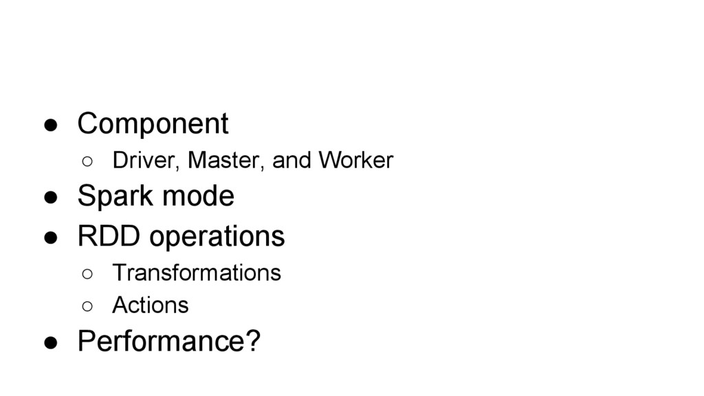 ● Component ○ Driver, Master, and Worker ● Spar...