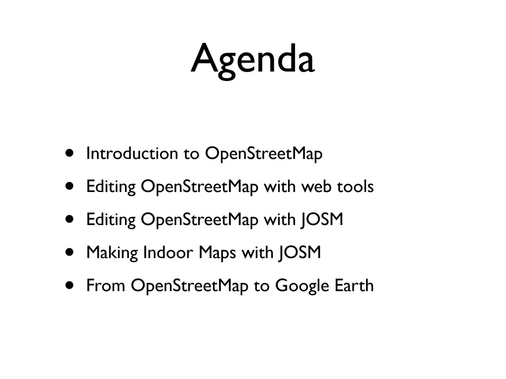 Agenda • Introduction to OpenStreetMap • Editin...